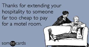 thanks for extending your hospitality to someone far too cheap to pay for a motel room.