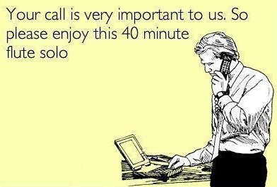 your call is very important to us. So please enjoy this 40 minute flute solo.