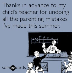Thanks in advance to my child's teacher for undoing all the mistakes I've made this summer. (funny thanks to teacher message.)
